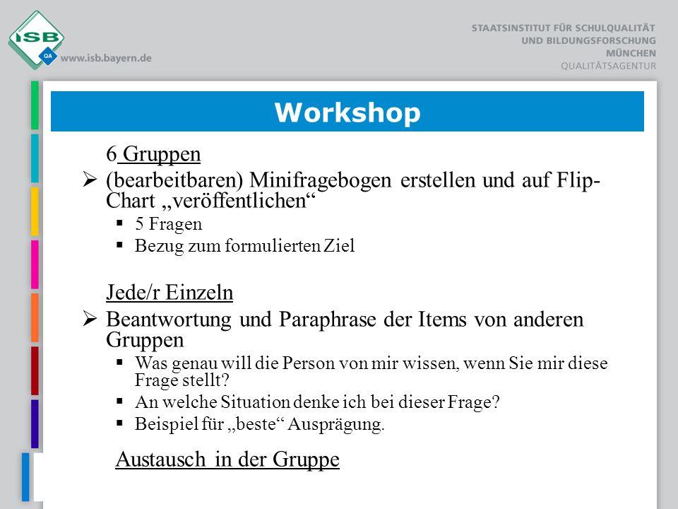 6 Gruppen (bearbeitbaren) Minifragebogen erstellen und auf Flip- Chart veröffentlichen 5 Fragen Bezug zum formulierten Ziel Jede/r Einzeln Beantwortun