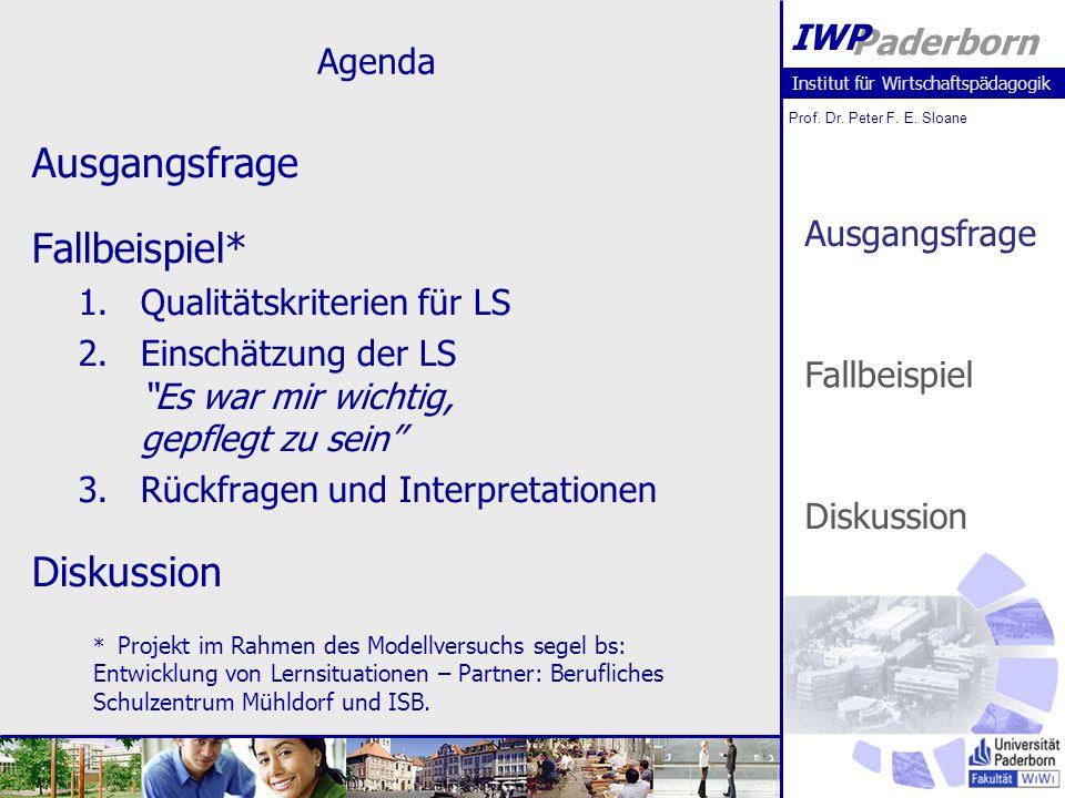 Prof. Dr. Peter F. E. Sloane Paderborn IWP Agenda Ausgangsfrage Fallbeispiel* 1.Qualitätskriterien für LS 2.Einschätzung der LS Es war mir wichtig, ge
