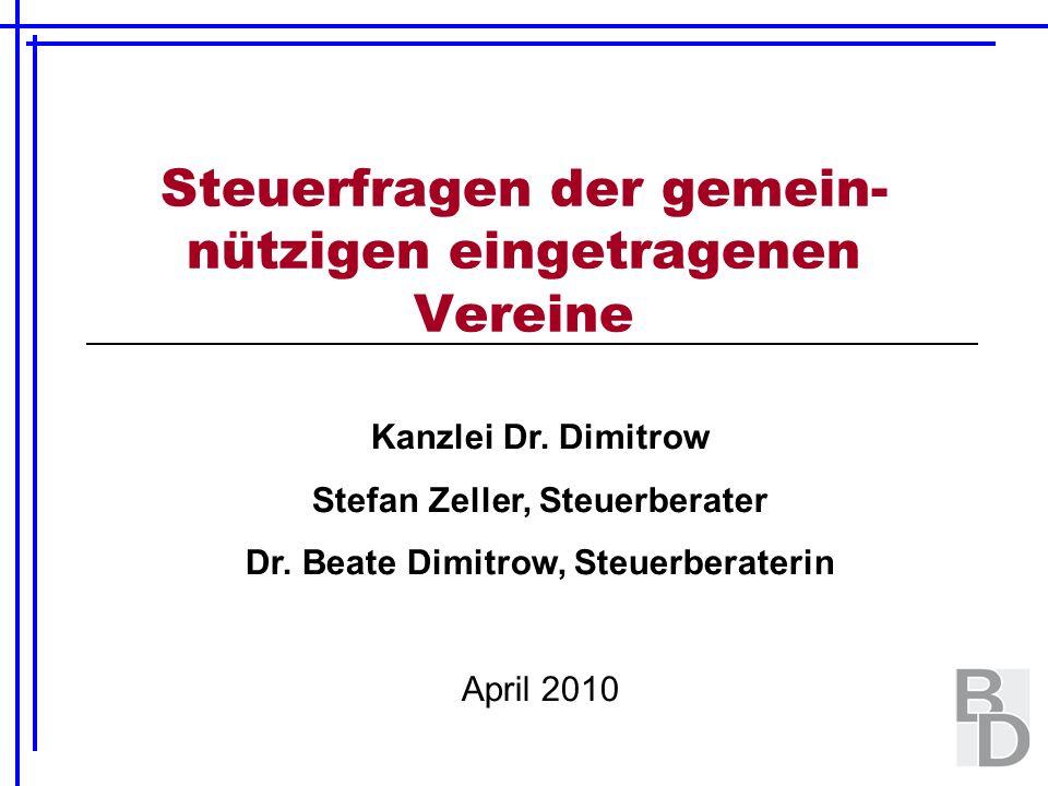 Steuerfragen der gemein- nützigen eingetragenen Vereine Kanzlei Dr. Dimitrow Stefan Zeller, Steuerberater Dr. Beate Dimitrow, Steuerberaterin April 20