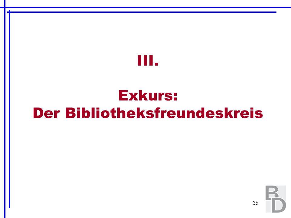 35 III. Exkurs: Der Bibliotheksfreundeskreis