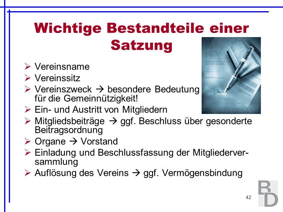 42 Wichtige Bestandteile einer Satzung Vereinsname Vereinssitz Vereinszweck besondere Bedeutung für die Gemeinnützigkeit! Ein- und Austritt von Mitgli