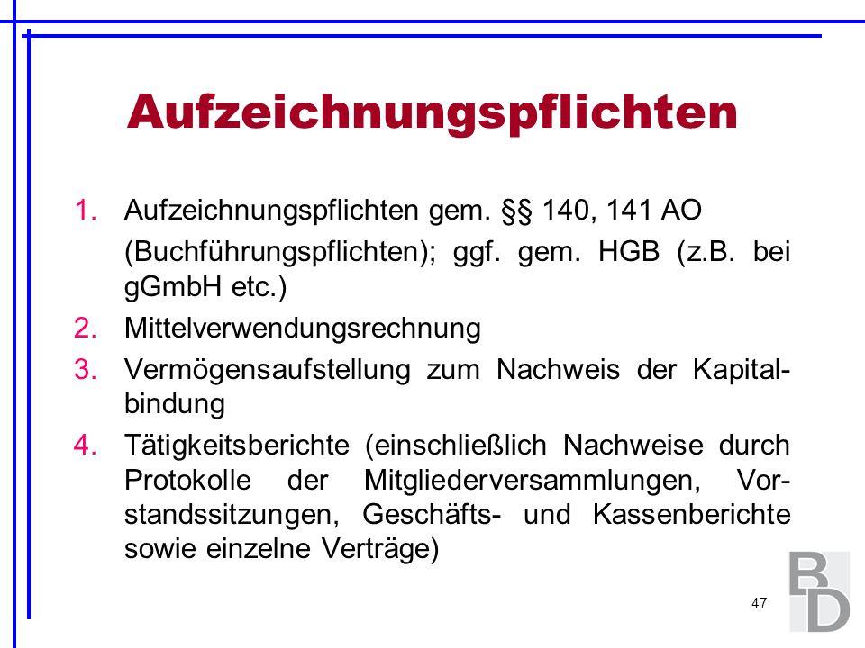 47 Aufzeichnungspflichten 1.Aufzeichnungspflichten gem. §§ 140, 141 AO (Buchführungspflichten); ggf. gem. HGB (z.B. bei gGmbH etc.) 2.Mittelverwendung