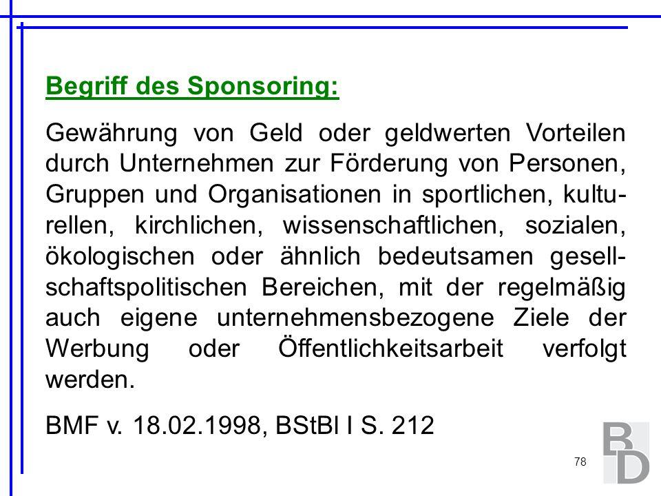 78 Begriff des Sponsoring: Gewährung von Geld oder geldwerten Vorteilen durch Unternehmen zur Förderung von Personen, Gruppen und Organisationen in sp