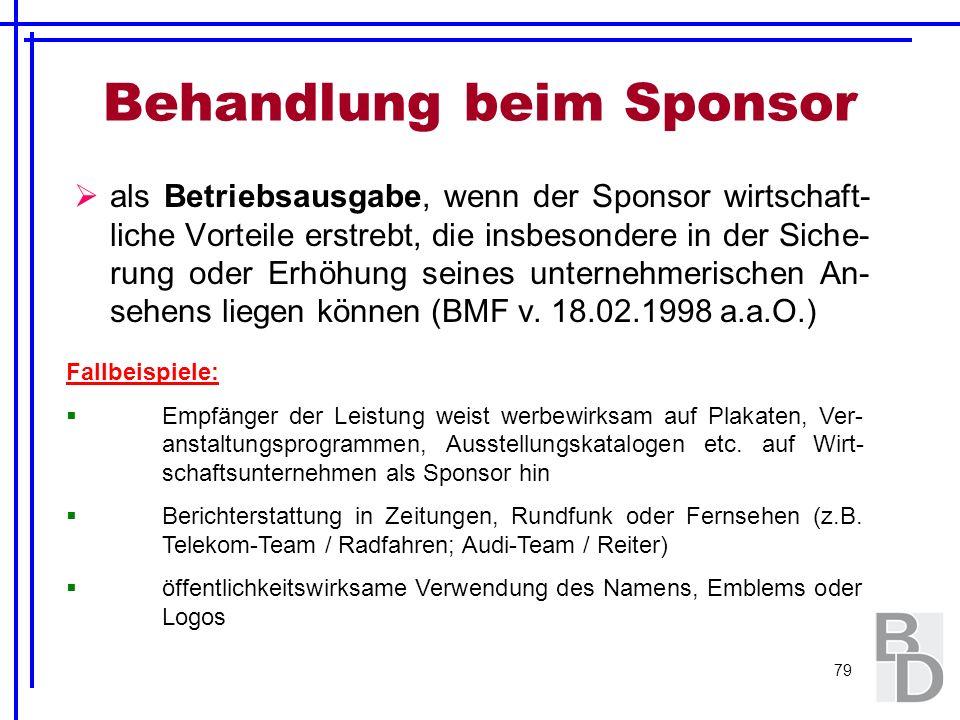 79 Behandlung beim Sponsor als Betriebsausgabe, wenn der Sponsor wirtschaft- liche Vorteile erstrebt, die insbesondere in der Siche- rung oder Erhöhun