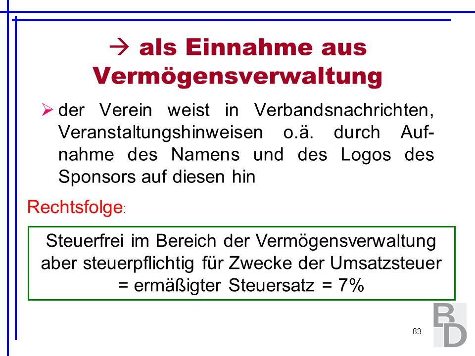 83 als Einnahme aus Vermögensverwaltung der Verein weist in Verbandsnachrichten, Veranstaltungshinweisen o.ä. durch Auf- nahme des Namens und des Logo