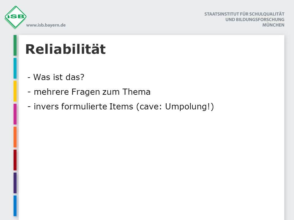 Reliabilität - Was ist das? - mehrere Fragen zum Thema - invers formulierte Items (cave: Umpolung!)