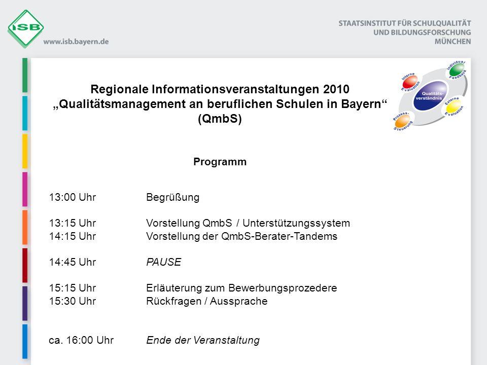 Regionale Informationsveranstaltungen 2010 Qualitätsmanagement an beruflichen Schulen in Bayern (QmbS) Programm 13:00 UhrBegrüßung 13:15 UhrVorstellun