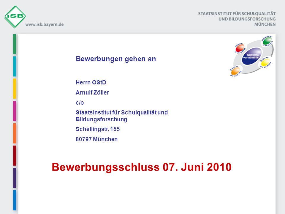 Bewerbungen gehen an Herrn OStD Arnulf Zöller c/o Staatsinstitut für Schulqualität und Bildungsforschung Schellingstr. 155 80797 München Bewerbungssch