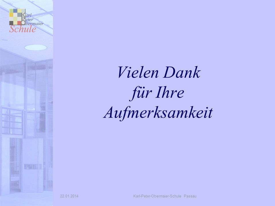 22.01.2014Karl-Peter-Obermaier-Schule Passau Vielen Dank für Ihre Aufmerksamkeit
