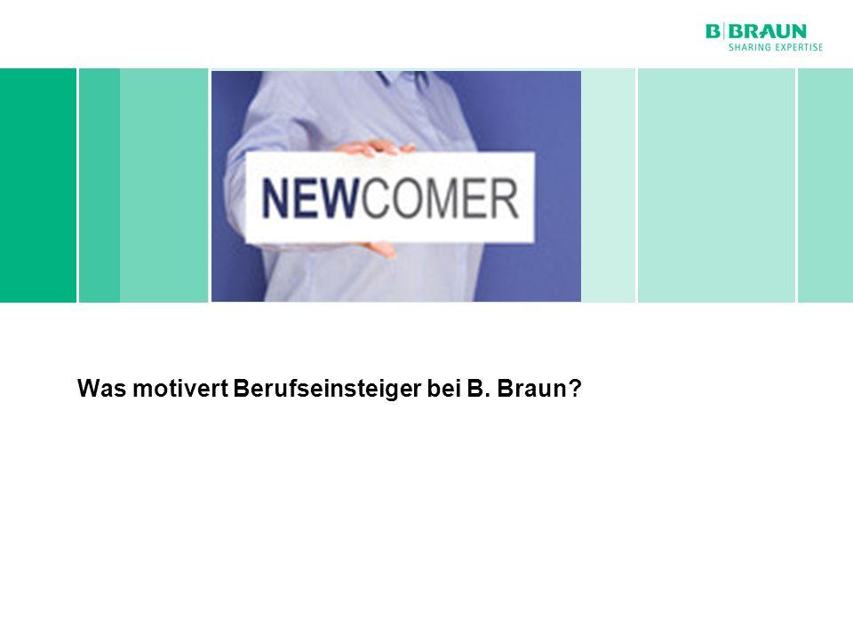 Personal- und Sozialwesen | Dirk Kalb | Mitarbeitermotivation bei B. Braun Melsungen AG | Seite Was motivert Berufseinsteiger bei B. Braun?