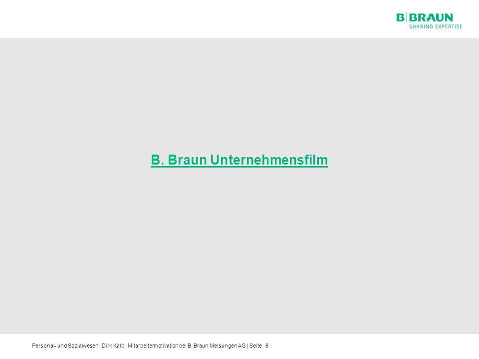 Personal- und Sozialwesen | Dirk Kalb | Mitarbeitermotivation bei B. Braun Melsungen AG | Seite6 B. Braun Unternehmensfilm