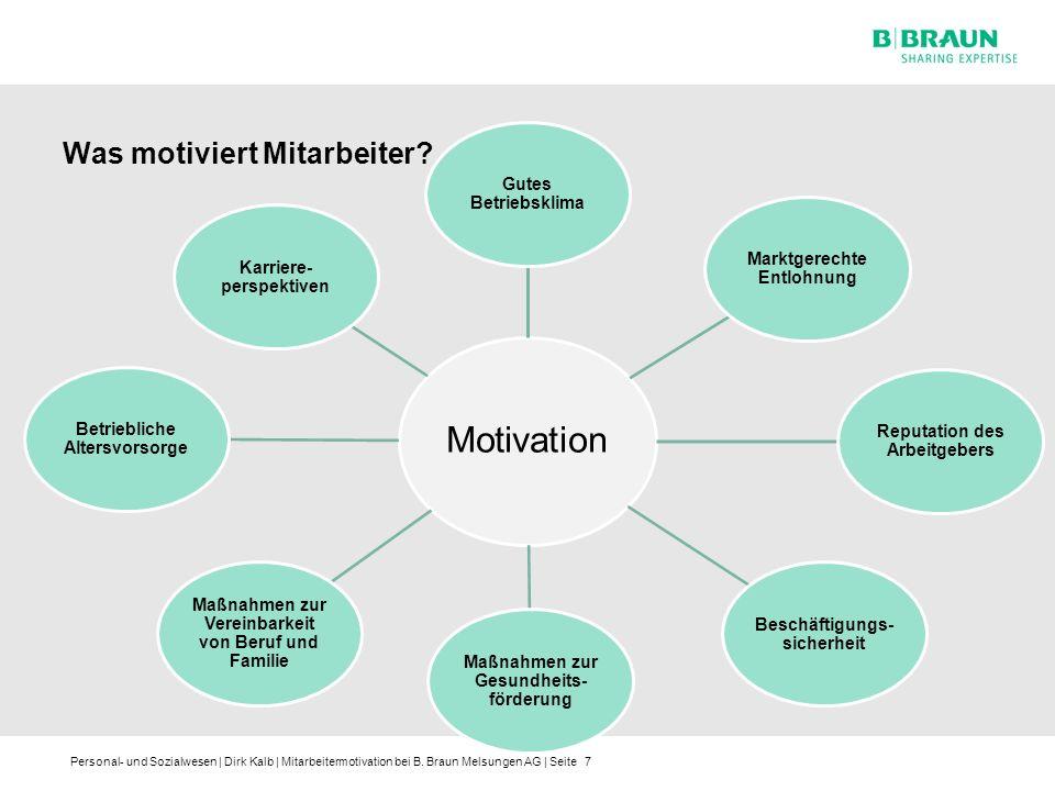 Personal- und Sozialwesen | Dirk Kalb | Mitarbeitermotivation bei B. Braun Melsungen AG | Seite Was motiviert Mitarbeiter? 7 Motivation Gutes Betriebs