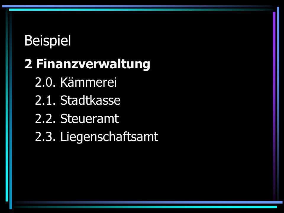 Beispiel 2 Finanzverwaltung 2.0. Kämmerei 2.1. Stadtkasse 2.2. Steueramt 2.3. Liegenschaftsamt