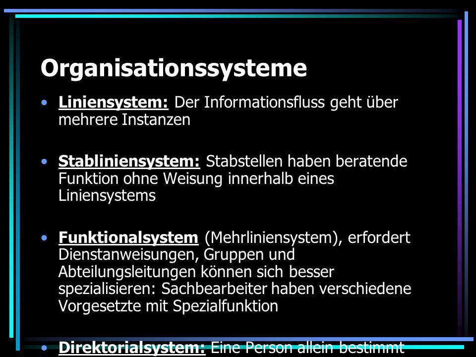 Organisationssysteme Liniensystem: Der Informationsfluss geht über mehrere Instanzen Stabliniensystem: Stabstellen haben beratende Funktion ohne Weisu