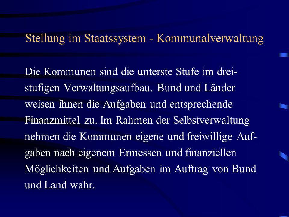 Stellung im Staatssystem - Kommunalverwaltung Die Kommunen sind die unterste Stufe im drei- stufigen Verwaltungsaufbau. Bund und Länder weisen ihnen d