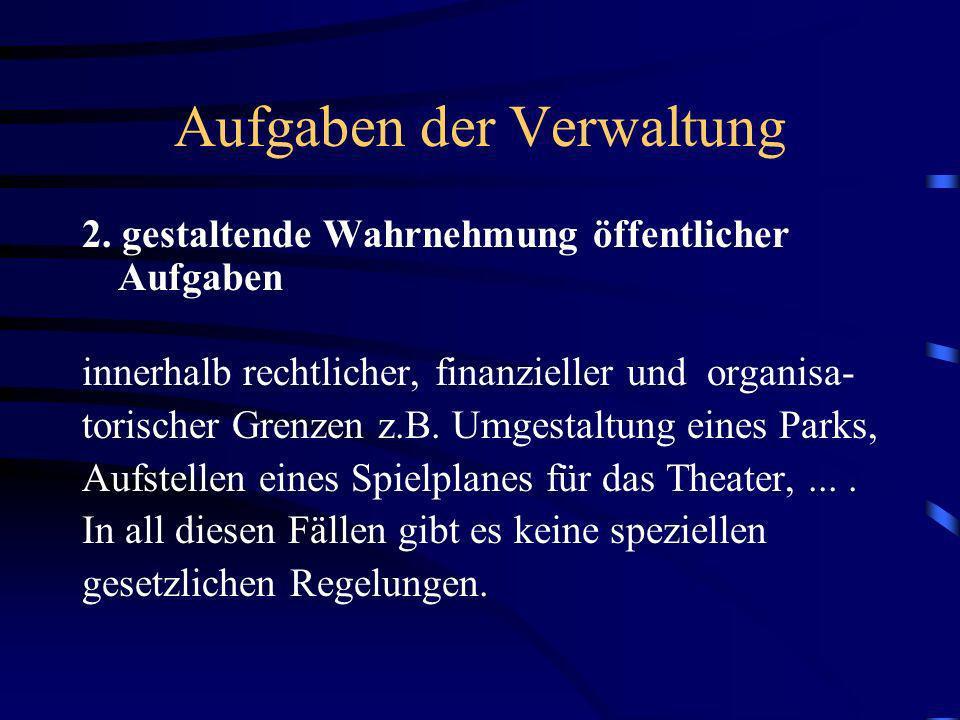 Aufgaben der Verwaltung 2. gestaltende Wahrnehmung öffentlicher Aufgaben innerhalb rechtlicher, finanzieller und organisa- torischer Grenzen z.B. Umge