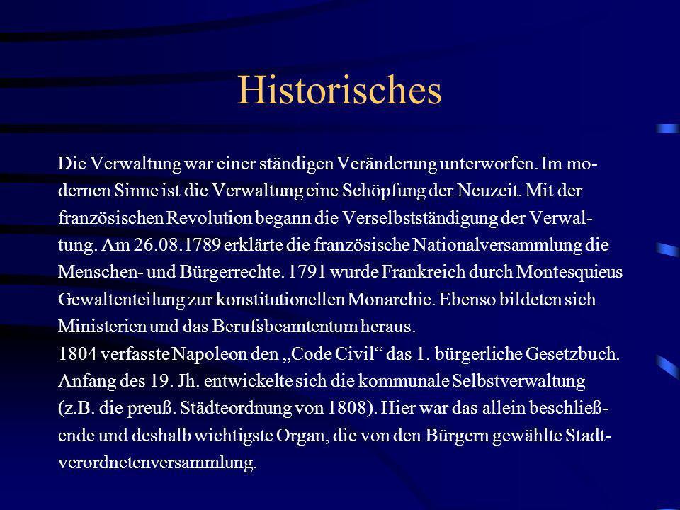 Historisches Die Verwaltung war einer ständigen Veränderung unterworfen. Im mo- dernen Sinne ist die Verwaltung eine Schöpfung der Neuzeit. Mit der fr
