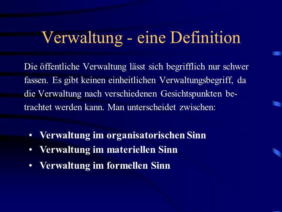 Verwaltung - eine Definition Die öffentliche Verwaltung lässt sich begrifflich nur schwer fassen. Es gibt keinen einheitlichen Verwaltungsbegriff, da