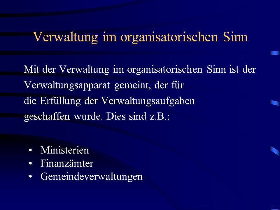 Verwaltung im organisatorischen Sinn Mit der Verwaltung im organisatorischen Sinn ist der Verwaltungsapparat gemeint, der für die Erfüllung der Verwal