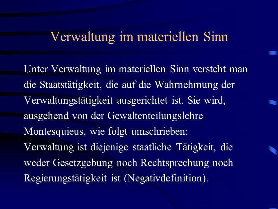 Verwaltung im materiellen Sinn Unter Verwaltung im materiellen Sinn versteht man die Staatstätigkeit, die auf die Wahrnehmung der Verwaltungstätigkeit