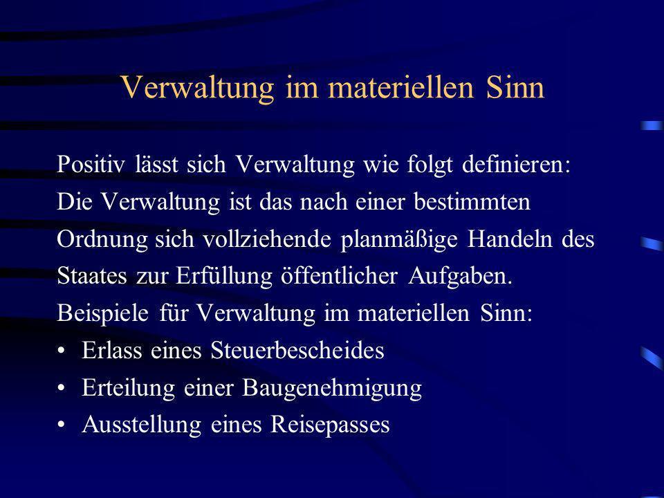 Verwaltung im materiellen Sinn Positiv lässt sich Verwaltung wie folgt definieren: Die Verwaltung ist das nach einer bestimmten Ordnung sich vollziehe
