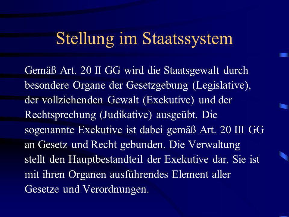 Stellung im Staatssystem Gemäß Art. 20 II GG wird die Staatsgewalt durch besondere Organe der Gesetzgebung (Legislative), der vollziehenden Gewalt (Ex