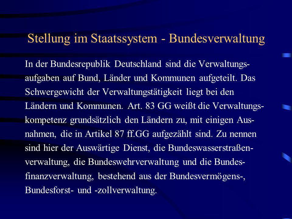 Stellung im Staatssystem - Bundesverwaltung In der Bundesrepublik Deutschland sind die Verwaltungs- aufgaben auf Bund, Länder und Kommunen aufgeteilt.