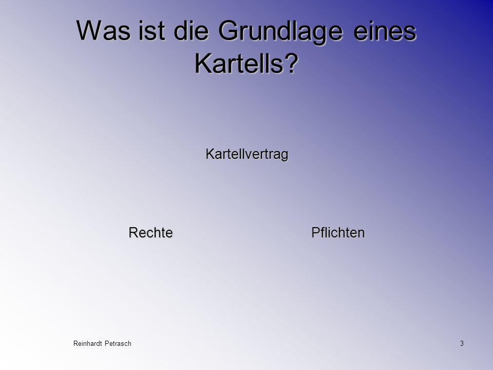 Reinhardt Petrasch3 Was ist die Grundlage eines Kartells? Kartellvertrag Rechte Pflichten