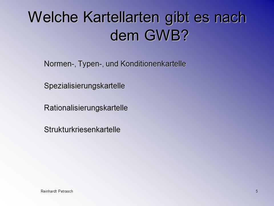 Reinhardt Petrasch5 Welche Kartellarten gibt es nach dem GWB? Normen-, Typen-, und Konditionenkartelle SpezialisierungskartelleRationalisierungskartel