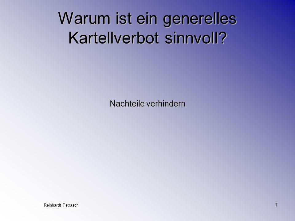 Reinhardt Petrasch7 Warum ist ein generelles Kartellverbot sinnvoll? Nachteile verhindern