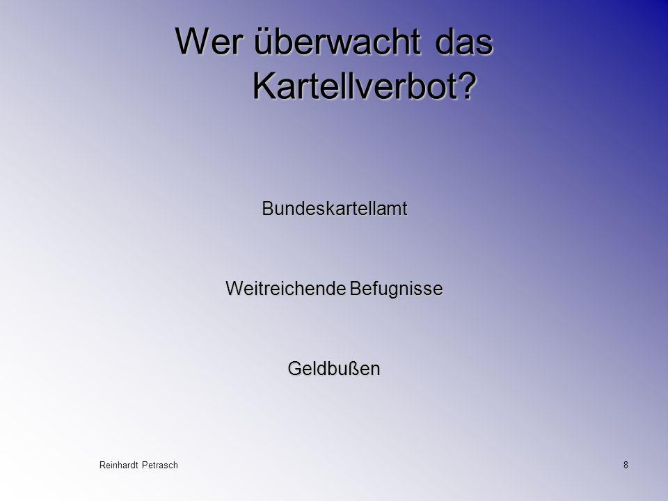 Reinhardt Petrasch8 Wer überwacht das Kartellverbot? Bundeskartellamt Weitreichende Befugnisse Geldbußen