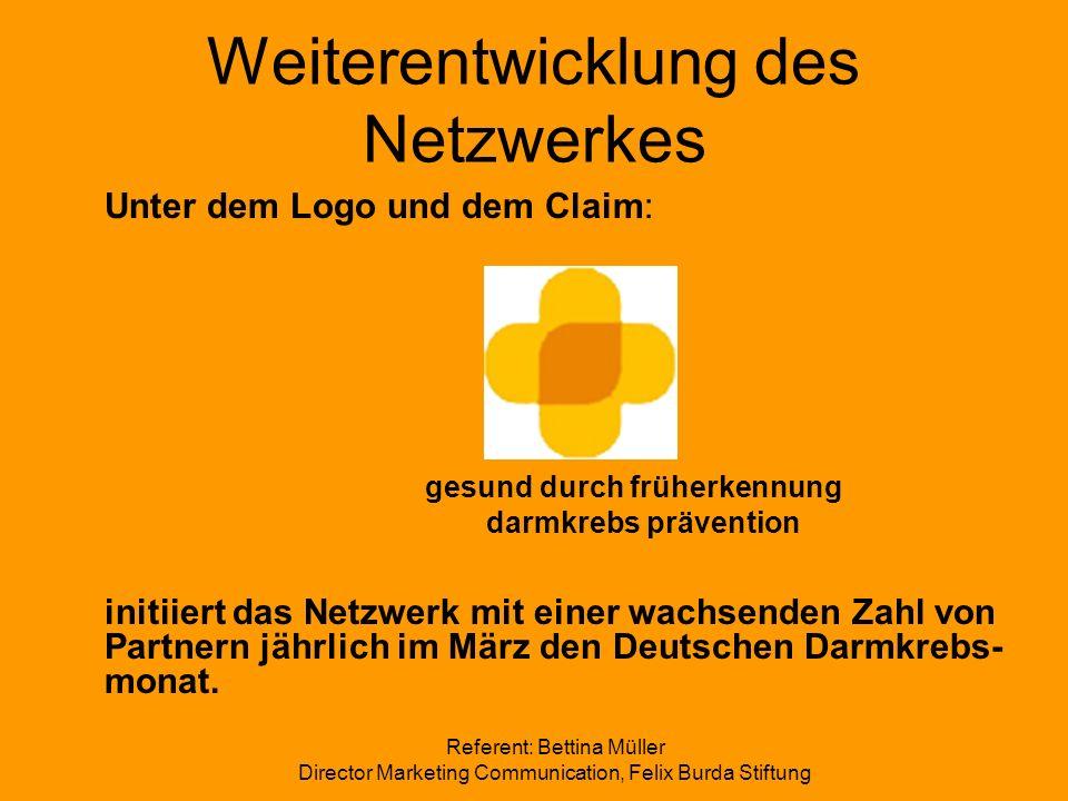 Referent: Bettina Müller Director Marketing Communication, Felix Burda Stiftung Weiterentwicklung des Netzwerkes Unter dem Logo und dem Claim: gesund