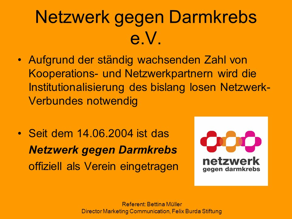 Referent: Bettina Müller Director Marketing Communication, Felix Burda Stiftung Netzwerk gegen Darmkrebs e.V. Aufgrund der ständig wachsenden Zahl von
