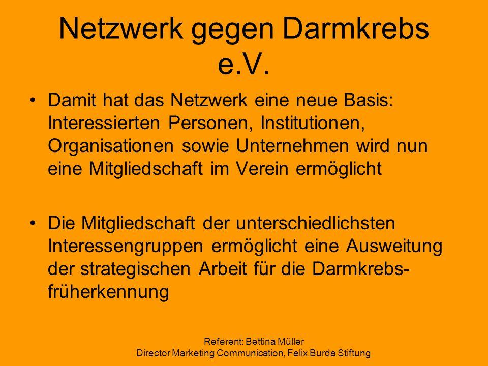 Referent: Bettina Müller Director Marketing Communication, Felix Burda Stiftung Netzwerk gegen Darmkrebs e.V. Damit hat das Netzwerk eine neue Basis: