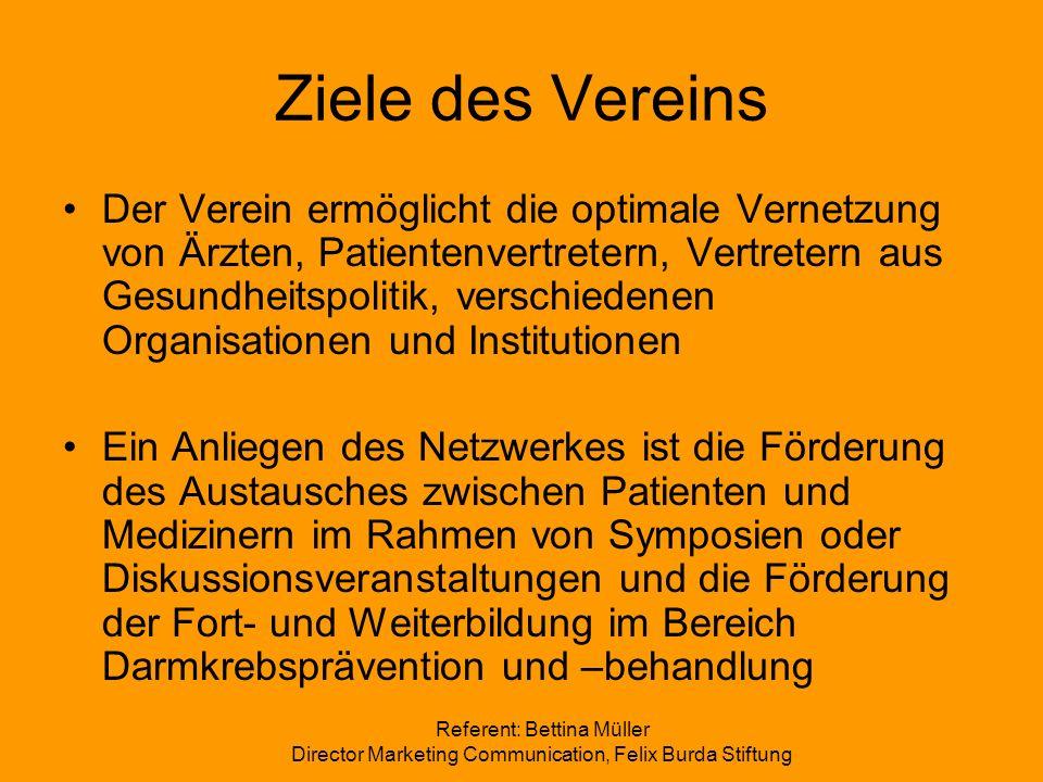 Referent: Bettina Müller Director Marketing Communication, Felix Burda Stiftung Ziele des Vereins Der Verein ermöglicht die optimale Vernetzung von Är