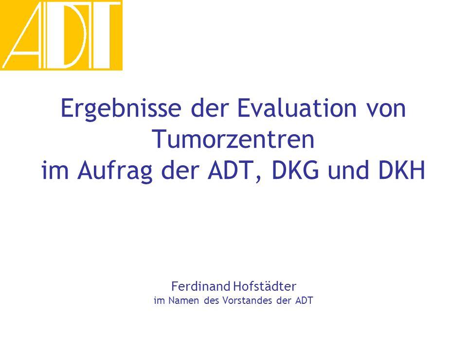 Ergebnisse der Evaluation von Tumorzentren im Aufrag der ADT, DKG und DKH Ferdinand Hofstädter im Namen des Vorstandes der ADT