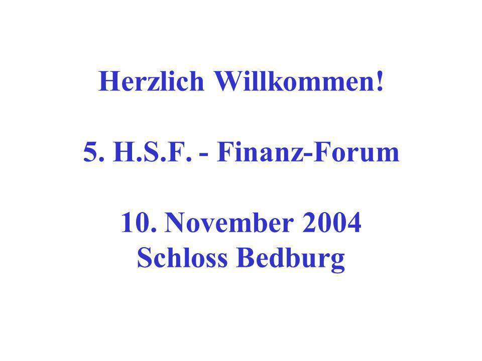Herzlich Willkommen! 5. H.S.F. - Finanz-Forum 10. November 2004 Schloss Bedburg