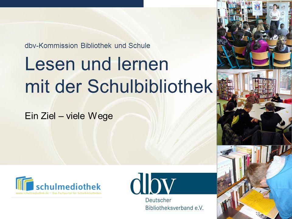 dbv-Kommission Bibliothek und Schule Lesen und lernen mit der Schulbibliothek Ein Ziel – viele Wege