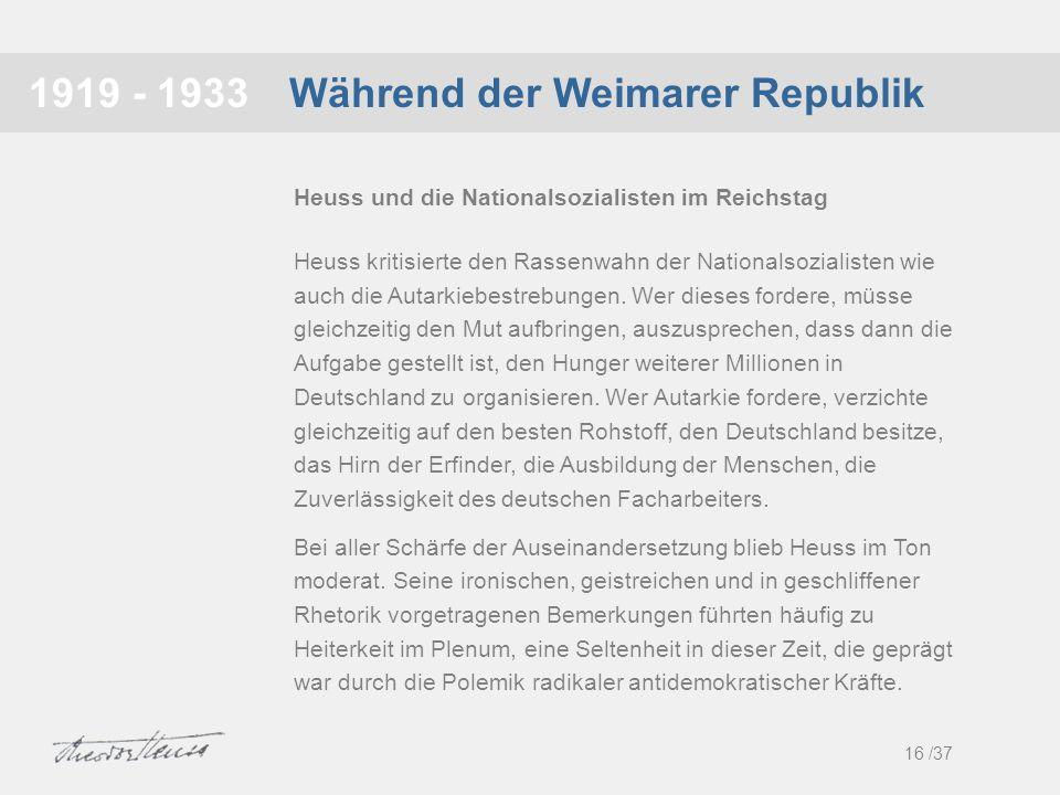 Während der Weimarer Republik1919 - 1933 Heuss kritisierte den Rassenwahn der Nationalsozialisten wie auch die Autarkiebestrebungen. Wer dieses forder