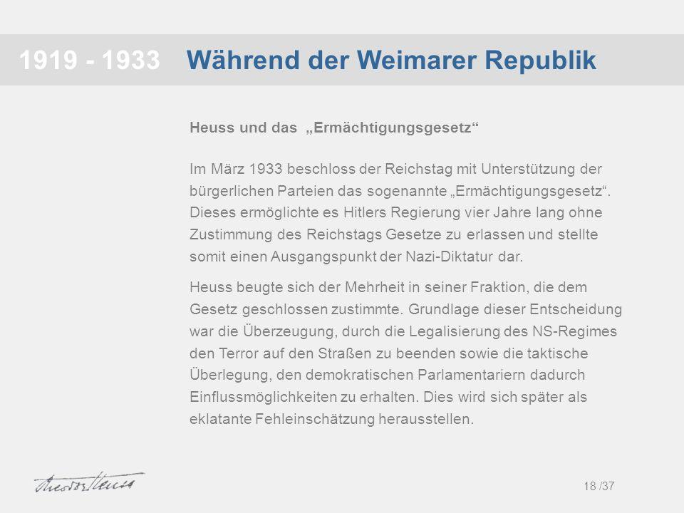 Während der Weimarer Republik1919 - 1933 Im März 1933 beschloss der Reichstag mit Unterstützung der bürgerlichen Parteien das sogenannte Ermächtigungs