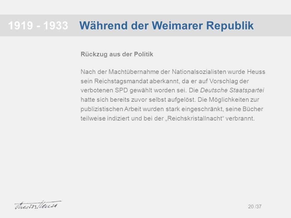 Während der Weimarer Republik1919 - 1933 Nach der Machtübernahme der Nationalsozialisten wurde Heuss sein Reichstagsmandat aberkannt, da er auf Vorsch