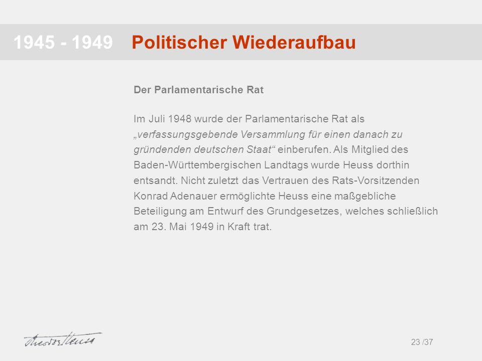 Politischer Wiederaufbau1945 - 1949 Im Juli 1948 wurde der Parlamentarische Rat als verfassungsgebende Versammlung für einen danach zu gründenden deut
