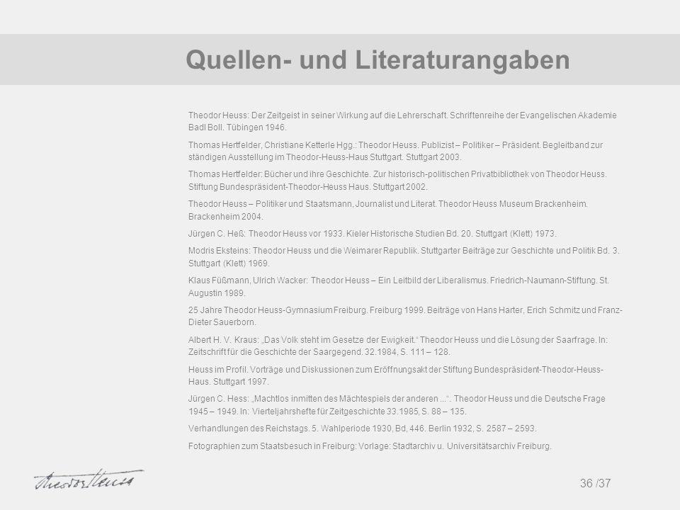 Quellen- und Literaturangaben 36 /37 1 Theodor Heuss: Der Zeitgeist in seiner Wirkung auf die Lehrerschaft. Schriftenreihe der Evangelischen Akademie
