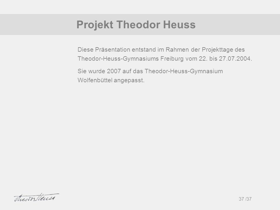 Projekt Theodor Heuss 37 /37 1 Diese Präsentation entstand im Rahmen der Projekttage des Theodor-Heuss-Gymnasiums Freiburg vom 22. bis 27.07.2004. Sie