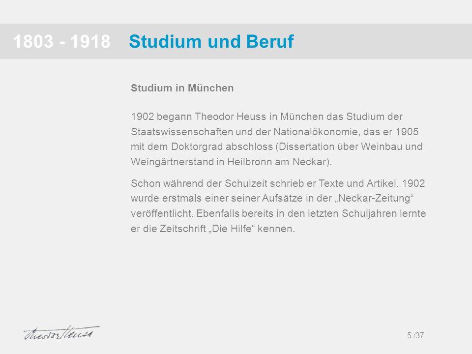 Studium und Beruf1803 - 1918 1902 begann Theodor Heuss in München das Studium der Staatswissenschaften und der Nationalökonomie, das er 1905 mit dem D