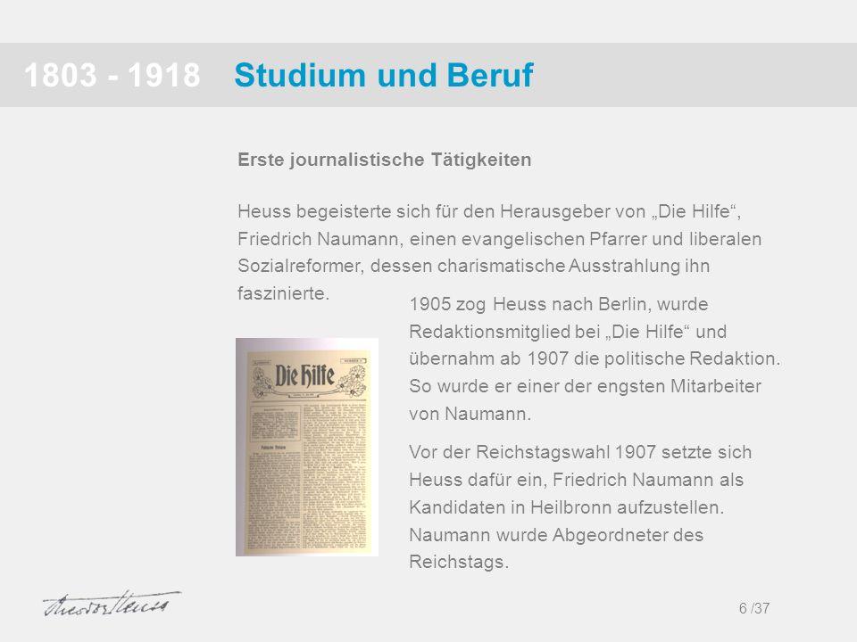 Studium und Beruf1803 - 1918 Heuss begeisterte sich für den Herausgeber von Die Hilfe, Friedrich Naumann, einen evangelischen Pfarrer und liberalen So