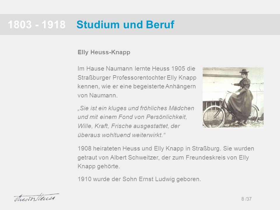 Studium und Beruf1803 - 1918 Im Hause Naumann lernte Heuss 1905 die Straßburger Professorentochter Elly Knapp kennen, wie er eine begeisterte Anhänger