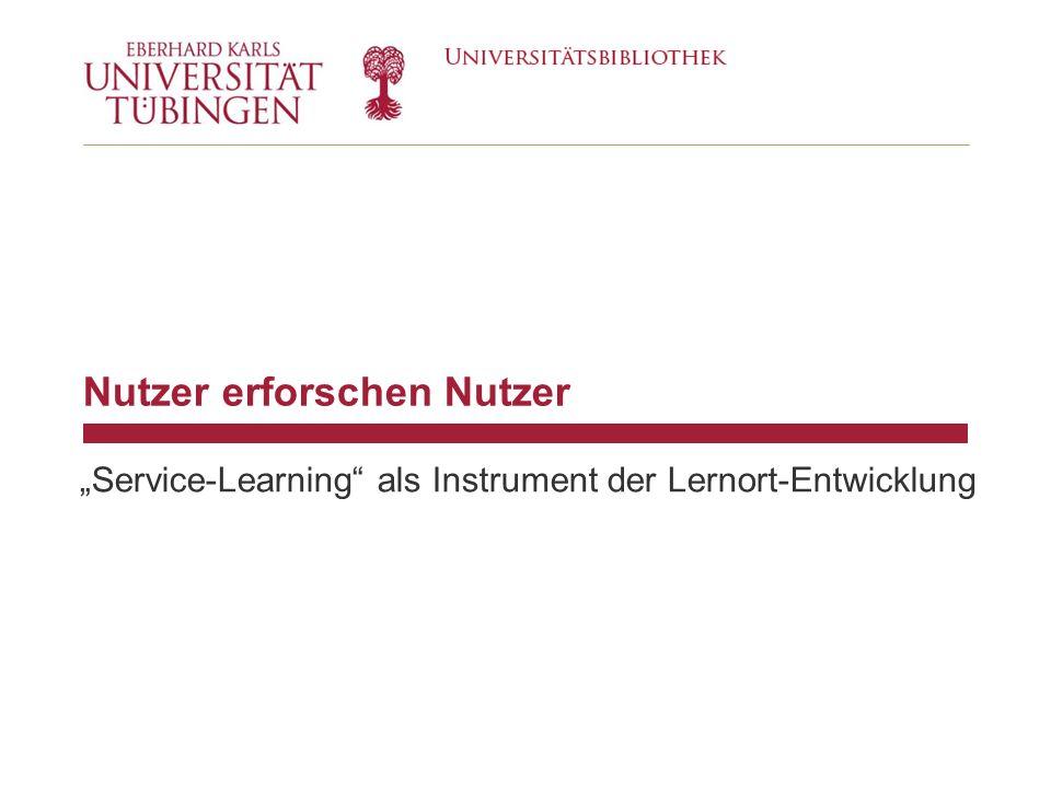 Nutzer erforschen Nutzer Service-Learning als Instrument der Lernort-Entwicklung