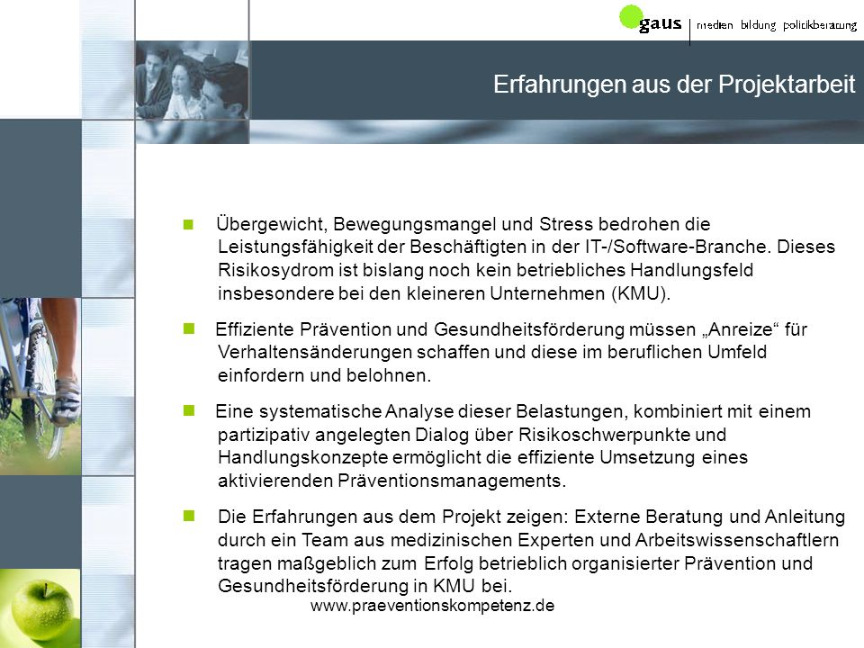 www.praeventionskompetenz.de Erfahrungen aus der Projektarbeit Übergewicht, Bewegungsmangel und Stress bedrohen die Leistungsfähigkeit der Beschäftigten in der IT-/Software-Branche.