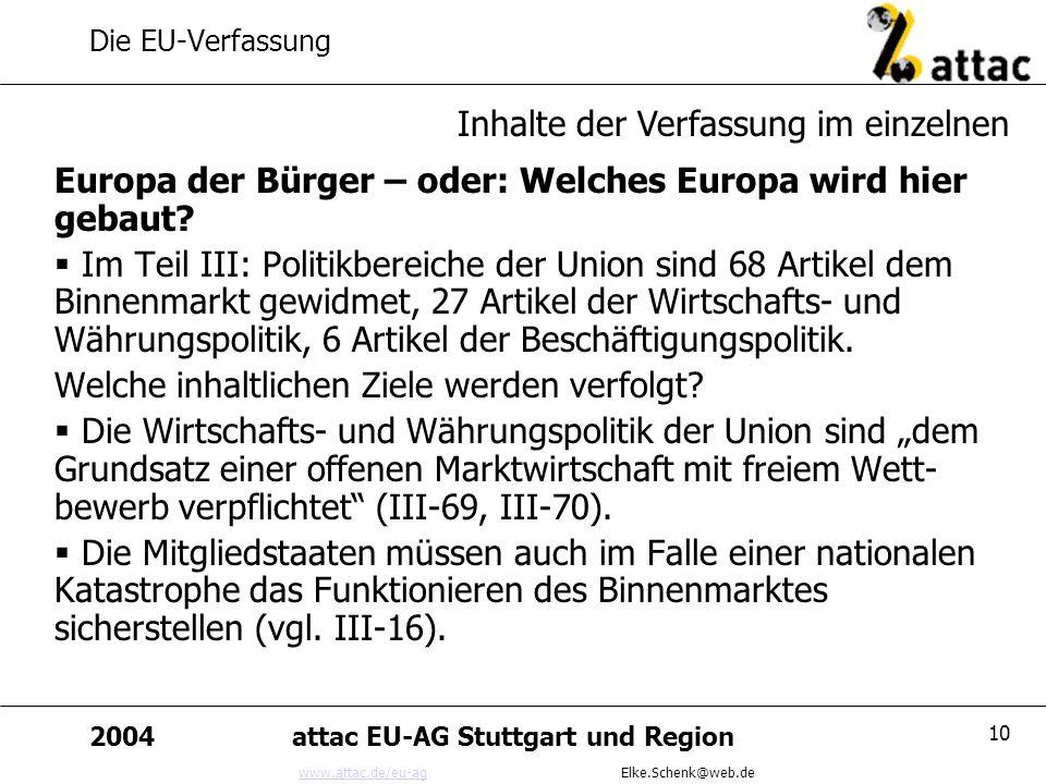 www.attac.de/eu-agwww.attac.de/eu-ag Elke.Schenk@web.de 2004attac EU-AG Stuttgart und Region 10 Die EU-Verfassung Europa der Bürger – oder: Welches Eu